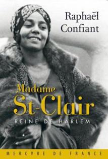 Madame St-Clair Reine de Harlem Ed. Mercure de France ISBN 978-2-7152-3551-9 19,50 euros. Cliquez ici pour coçmmander le livre