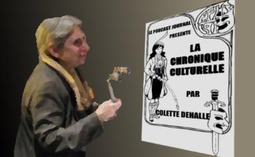 La chronique culturelle de Colette: Deux personnalités à découvrir ou à mieux connaître