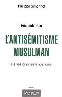 Enquête sur l'antisémitisme musulman, par Philippe Simonnot, Editions Michalon, 2010.