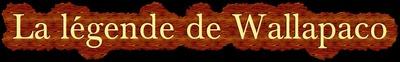 Cliquer sur l'image pour découvrir la légende de Wallapaco