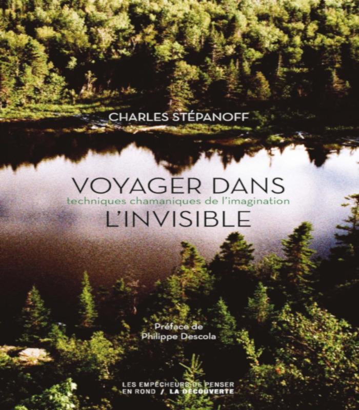 Voyager dans l'invisible. Techniques chamaniques de l'imagination de Charles Stépanoff - Editions la Découverte, août 2019 (couverture du livre)