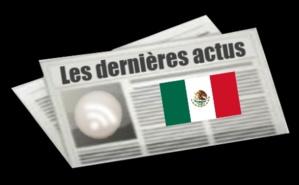 Les dernières actus du Mexique