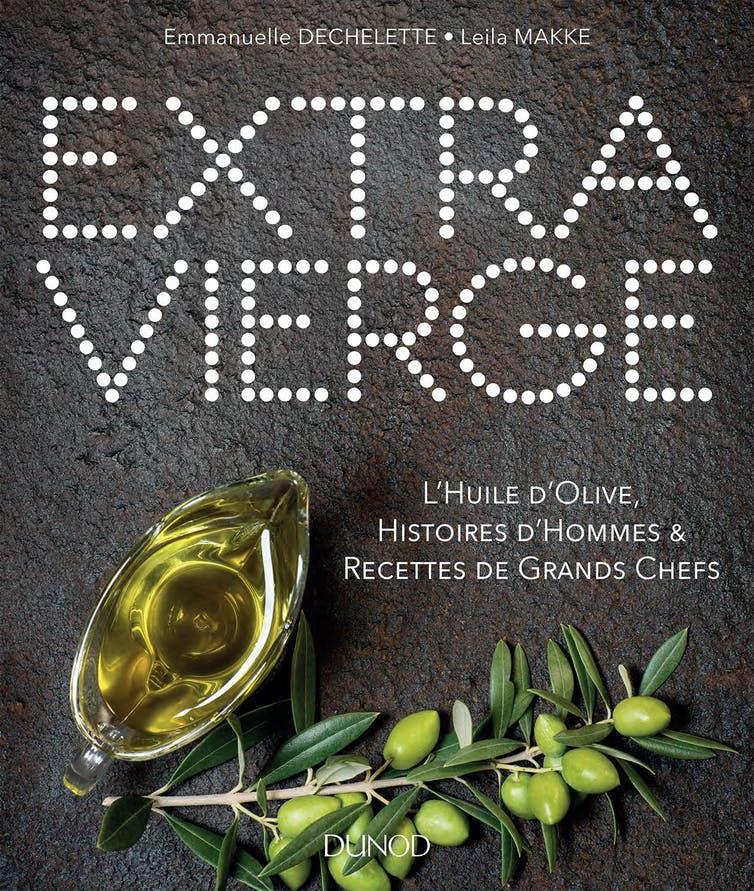 Extra vierge. L'Huile d'olive, Histoire d'Hommes & Recettes de Grands Chefs. Author provided
