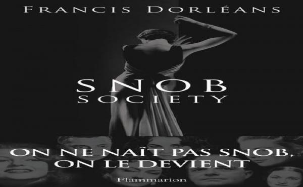 NOUVEAUTE LITTERAIRE - SNOB SOCIETY DE FRANCIS DORLEANS