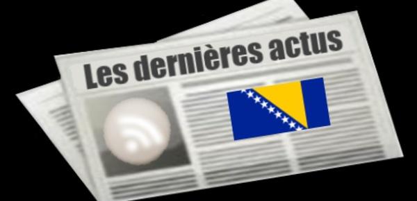 Les dernières actus de Bosnie-Herzégovine